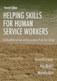 Helping Skills for Human Service Workers : Building Relationships and Encouraging Productive Change, France, Kenneth and Weikel, Kim, 0398076316