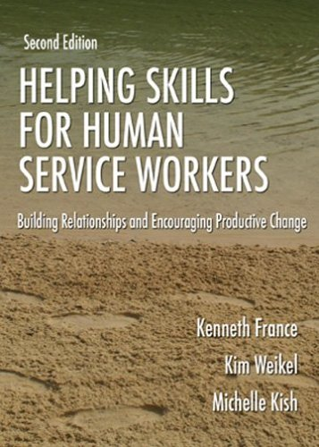 Helping Skills for Human Service Workers: Building Relationships And Encouraging Productive Change