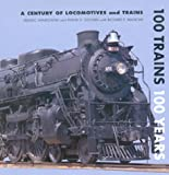 100 Trains 100 Years: A Century of Locomotives and Trains