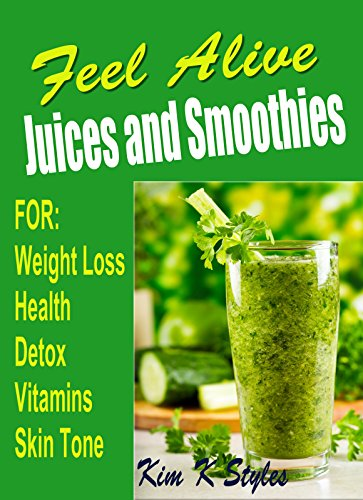 Feel Alive Juices And Smoothies For Health Detox Weight Loss Vitamins And