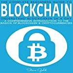 Blockchain: Understand Blockchain in a Day: A Comprehensive Introduction to the Basics of Blockchain & Cryptocurrencies   Steve Gold