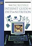img - for The Incredible Internet Guide to Diets & Nutrition book / textbook / text book