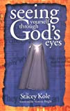 Seeing Yourself Through God's Eyes, Stacey Kole, 0963857541