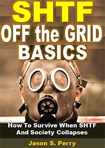SHTF Off the Grid Basics: How To Survive When SHTF And Society Collapses