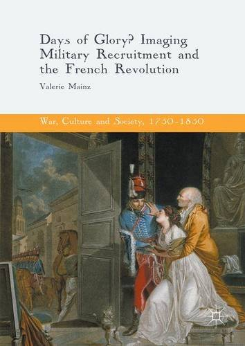 Days of Glory?: Imaging Military Recruitment and the French Revolution (War, Culture and Society, 1750-1850)