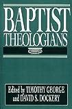 Baptist Theologians, Timothy George, 0805420002