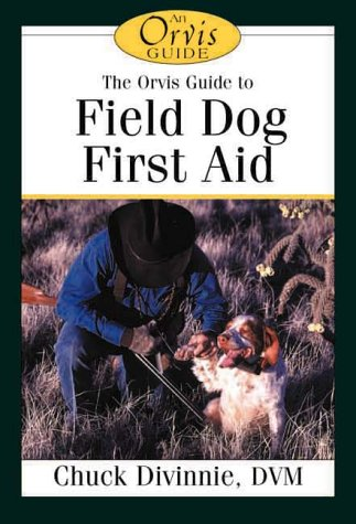The Orvis Field Guide to First Aid for Sporting Dogs (The Orvis Field Guide Series) ()
