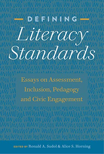 Defining Literacy Standards: Essays on Assessment, Inclusion, Pedagogy and Civic Engagement