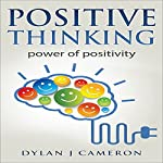 Positive Thinking: Power of Positivity | Dylan J Cameron