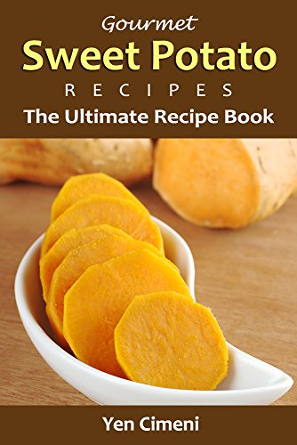 Gourmet Sweet Potato Recipes: The Ultimate Sweet Potato Recipe Book by [Cimeni, Yen, Content Arcade Publishing]
