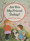 Are You My Friend Today?, Gyo Fujikawa, 0394890310