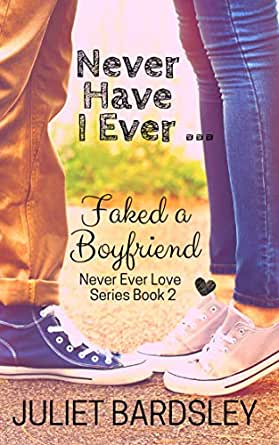 Amazon.com: Never Have I Ever Faked a Boyfriend (Never Ever Love Series  Book 2) eBook: Bardsley, Juliet: Kindle Store