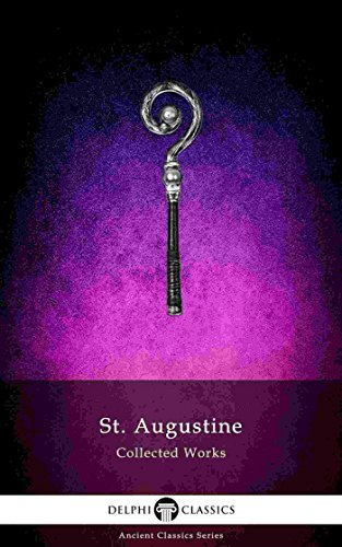 Delphi Collected Works of Saint Augustine (Illustrated) (Delphi Ancient Classics Book 68)