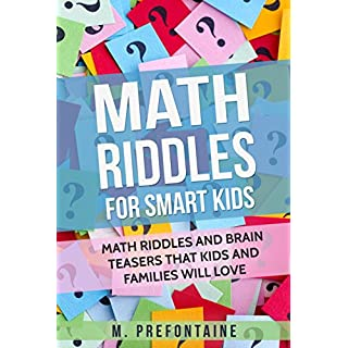 Math Riddles For Smart Kids: Math Riddles and Brain Teasers that Kids and Families will Love (Books for Smart Kids Book 2)