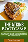 Atkins Diet: The Atkins Bootcamp: AN ULTIMATE 21 DAY DIET PLAN TO EFFORTLESS FORMULA TO WEIGHT LOSS WITH DELICIOUS, MOUTH-WATERING, QUICK & EASY ATKINS DIET RECIPES