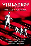 img - for Violated? Patient Health Care Privacy At Risk book / textbook / text book