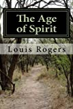 The Age of Spirit, Louis Rogers, 1494294508