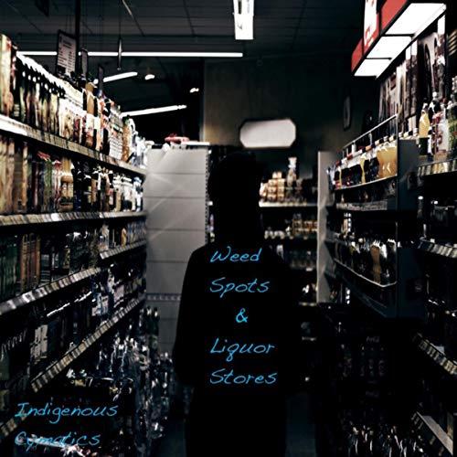Weed Spots & Liquor Stores [Explicit]