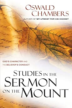 Studies in the Sermon on the Mount: God's Character and the Believer's Conduct by [Chambers, Oswald]