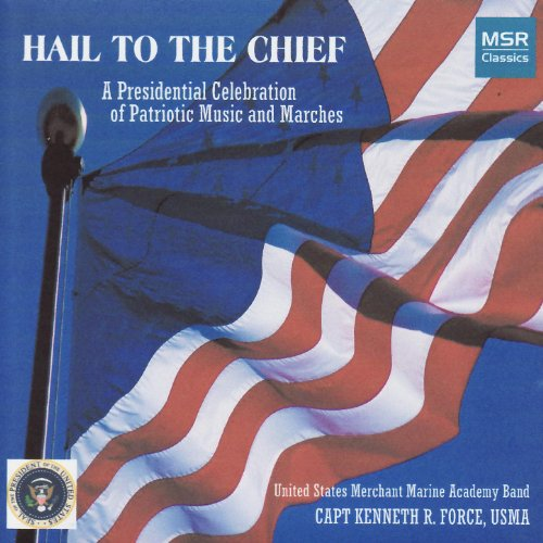 Hail to the Chief - A Presidential Celebration of Patriotic Music and Marches