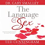 Language of Sex: Experiencing the Beauty of Sexual Intimacy | Gary Smalley,Ted Cunningham
