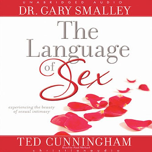 Language of Sex: Experiencing the Beauty of Sexual Intimacy by christianaudio.com