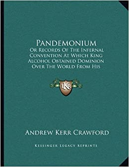 Book Pandemonium: Or Records of the Infernal Convention at Which King Alcohol Obtained Dominion Over the World from His Satanic Majesty (1874)