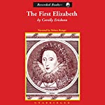 The First Elizabeth | Carolly Erickson