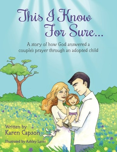 Download This I Know For Sure...: A Story of How God Answered A Couple's Prayer Through An Adopted Child ebook