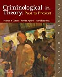 Criminological Theory : Past to Present - Essential Readings, Francis T. Cullen, Robert Agnew, Pamela Wilcox, 0199301115