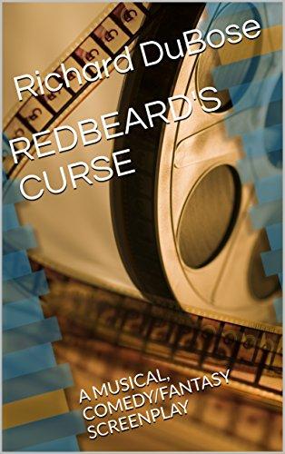 REDBEARD'S CURSE: A MUSICAL, COMEDY/FANTASY SCREENPLAY