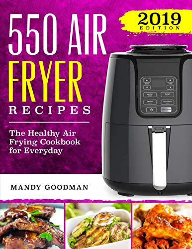 550 Air Fryer Recipes: The Healthy Air Frying Cookbook For Everyday (Air Fryer Cookbook) by Mandy Goodman