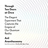 #7: Through Two Doors at Once: The Elegant Experiment That Captures the Enigma of Our Quantum Reality