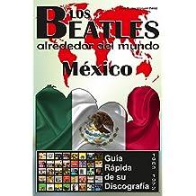 Los Beatles - México - Guia Rápida De Su Discografía: Discografía A Todo Color (1963-1972) (Los Beatles Alrededor Del Mundo nº 8)