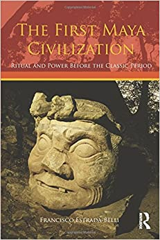 The First Maya Civilization: Ritual and Power Before the Classic Period