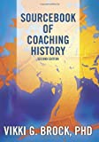 Sourcebook of Coaching History, Vikki G. Brock, 1469986655