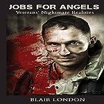 Jobs for Angels: Veterans' Nightmare Realities | Blair London