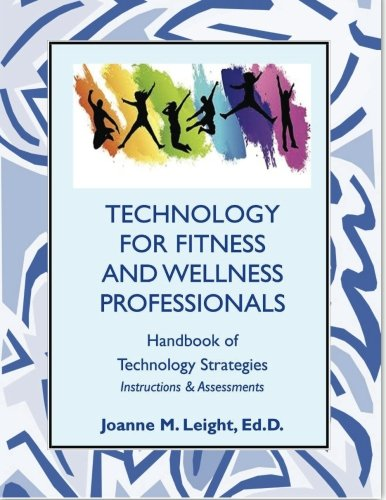 Technology for Fitness and Wellness Professionals: Handbook of Technology Strategies: Instructions & Assessments ebook
