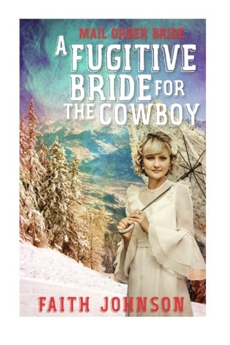 Mail Order Bride:A Fugitive Bride for the Cowboy ((Seasons of Love - The Winter Mail Order Bride Series Book 1)) (Volume 1)