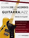 img - for Dominio de los acordes para guitarra jazz: Gu a musical pr ctica de las estructuras, voicings e inversiones de acordes (Spanish Edition) book / textbook / text book