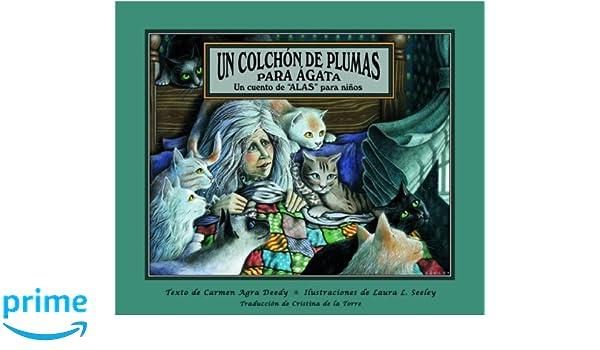 Un Colchon De Plumas Para Agata: Un Cuento De Alas Para Ninos (Spanish Edition): Carmen Agra Deedy, Laura Seeley, Cristina De La Torre: 9781561454266: ...