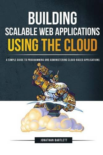 Building Scalable Web Applications Using the Cloud: A Simple Guide to Programming and Administering Cloud-Based Applications by BP Learning