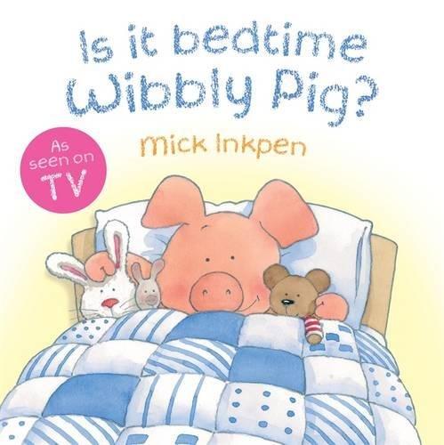 Is It Bedtime Wibbly Pig? - Inkpen, Mick