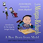 A Boy Born from Mold and Other Delectable Morsels | Lorin Morgan-Richards