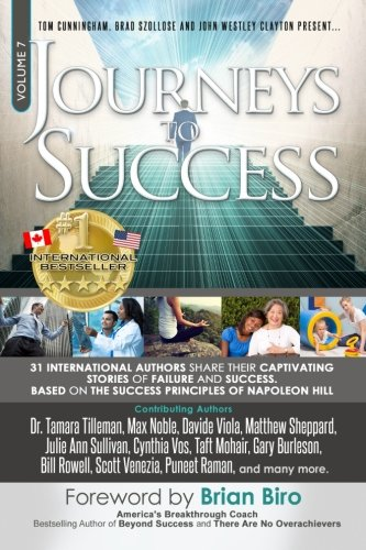 Journeys To Success: 31 International Authors Share Their Captivating Stories of Failure and Success. Based on The Success Principles of Napoleon Hill (Volume 7)