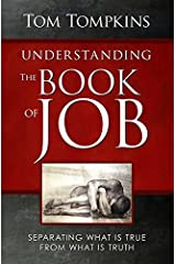 Understanding The Book Of Job (STUDENT DISCOUNT VERSION): Separating What Is True From What Is Truth by Tom Tompkins (October 14,2010) Paperback