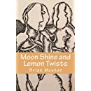 Moonshine and Lemon Twists: Selected Poems - 2012-2014