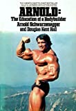 Arnold: The Education of a Bodybuilder: The 4-month coast-to-coast bestseller fully illustrated with action photos. by Arnold Schwarzenegger, Douglas Kent Hall (1978) Paperback