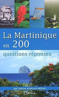 La Martinique en 200 questions-réponses