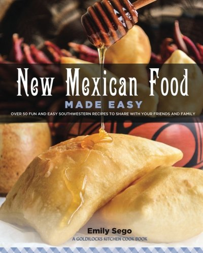 New Mexican Food Made Easy by Emily Sego